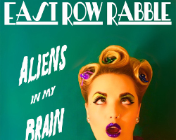 East Row Rabble - Aliens in my Brain